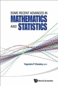 SOME RECENT ADVANCES IN MATHEMATICS AND STATISTICS by P Yogendra