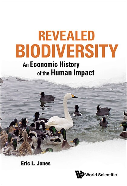Revealed Biodiversity: An Economic History Of The Human Impact by Eric L Jones