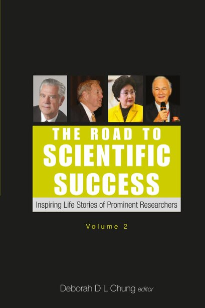 The Road To Scientific Success: Inspiring Life Stories Of Prominent Researchers (volume 2) by Deborah D L Chung