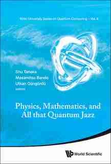 Physics, Mathematics, And All That Quantum Jazz by Shu Tanaka