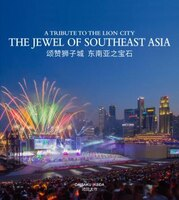 A Tribute To The Lion City: The Jewel Of Southeast Asia