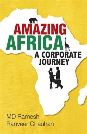 Amazing Africa: A Corporate Journey by Ramesh Chauhan