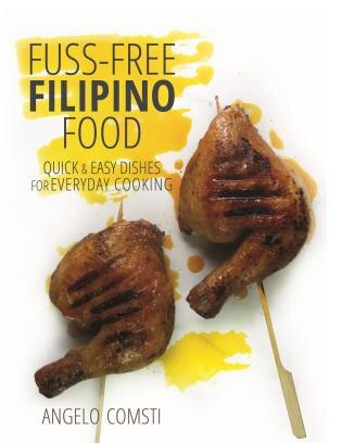 Fuss free filipino food quick easy dishes for everyday cooking fuss free filipino food quick easy dishes for everyday cooking by angelo comsti forumfinder Images