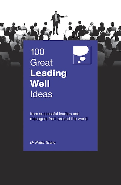 100 Great Leading Well Ideas by Dr Peter Shaw