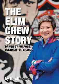 The Elim Chew Story: Driven By Purpose, Destined For Change by Loretta Chen