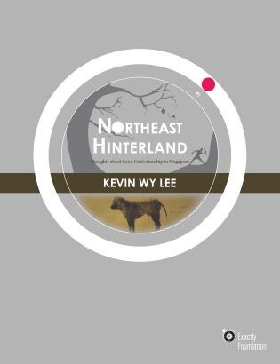 Northeast Hinterland: Thoughts About Land Custodianship In Singapore by Kevin Wy Lee
