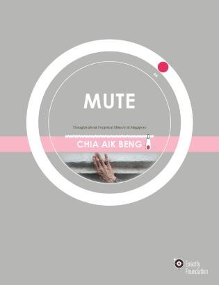 Mute: Thoughts About Forgotten History In Singapore by Chia Aik Beng
