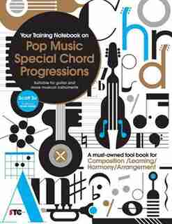 Your Training Notebook On Pop Music Special Chord Progressions: A must-owned tool book for Composition / Learning / Harmony / Arrangement (Suitable for guitar and by Scott Su