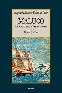 Maluco, La Novela De Los Descubridores by Napoleon Baccino Ponce de Leon