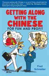 Getting Along With The Chinese: For Fun And Profit by Fred Schneiter