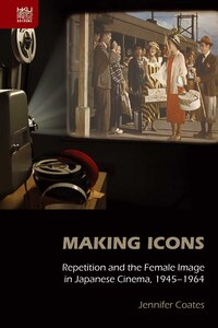 Making Icons: Repetition and the Female Image in Japanese Cinema, 1945-1964