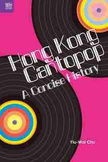 Hong Kong Cantopop: A Concise History by Stephen Yiu-wai Chu