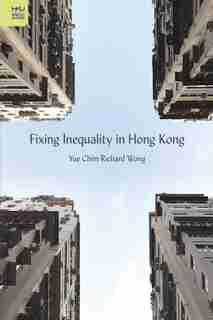 Fixing Inequality In Hong Kong by Yue Chim Richard Wong
