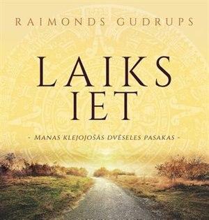 Laiks Iet: Manas Klejojosas Dveseles Pasakas by Raimonds Gudrups