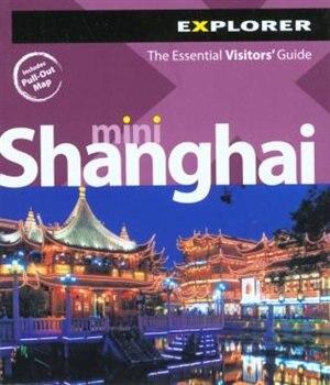 Mini Shanghai, 1st Ed. by Explorer Guides Explorer Guides