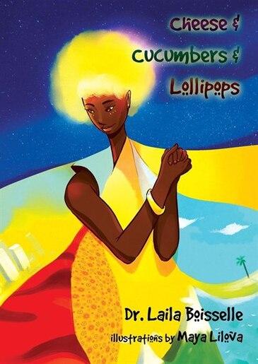 Cheese & Cucumbers & Lollipops by Laila Boisselle