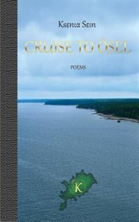 CRUISE TO ÖSEL: Poems by Ksenia Sein