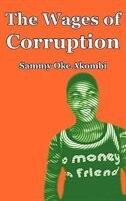 The Wages of Corruption by Sammy Oke Akombi