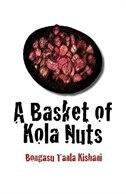 A Basket of Kola Nuts by Bongasu Tanla Kishani