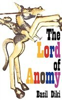 The Lord of Anomy by Basil Diki