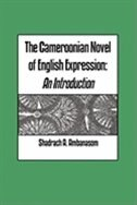The Cameroonian Novel of English Expression. An Introduction by Shadrach A. Ambanasom