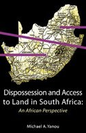 Dispossession and Access to Land in South Africa. An African Perspective by Michael Akomaye Yanou