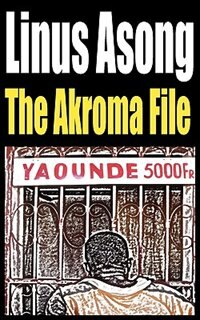 The Akroma File by Linus Asong