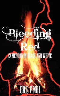 Bleeding Red. Cameroon In Black And White by Bill F. NDI