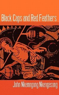 Black Caps And Red Feathers by John Nkemngong Nkengasong