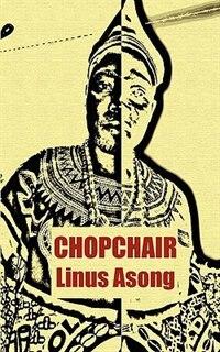Chopchair by Linus Asong