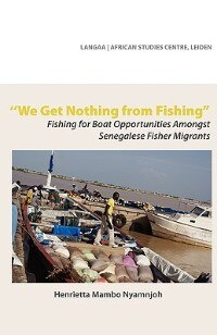 We Get Nothing from Fishing. Fishing for Boat Opportunities Amongst Senegalese Fisher Migrants by Henrietta Mambo Nyamnjoh