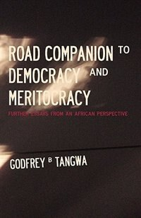 Road Companion To Democracy And Meritocracy. Further Essays From An African Perspective de Godfrey B. Tangwa