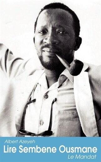 Lire Sembene Ousmane. Le Mandat by Albert Azeyeh