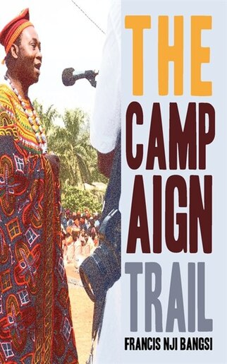 The Campaign Trail by Francis Nji Bangsi