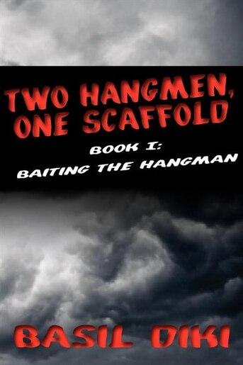 Two Hangmen, One Scaffold Book I. Baiting The Hangman by Basil Diki