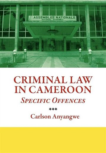 Criminal Law In Cameroon. Specific Offences by Carlson Anyangwe