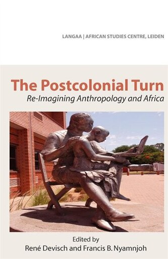 The Postcolonial Turn. Re-imagining Anthropology And Africa by Rene Devisch
