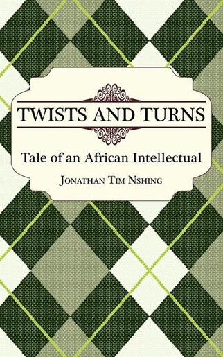 Twists And Turns. Tale Of An African Intellectual by Jonathan Tim Nshing