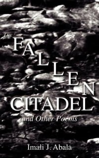 A Fallen Citadel And Other Poems by Imali J. Abala