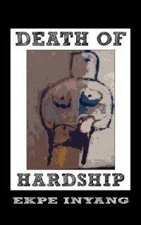 Death Of Hardship by Ekpe Inyang