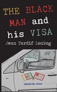 The Black Man And His Visa by Jean Tardif Lonkog