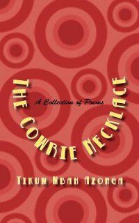 The Cowrie Necklace. A Collection Of Poems by Tikum Mbah Azonga