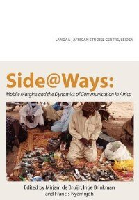 Side@ways: Mobile Margins And The Dynamics Of Communication In Africa by Mirjam De Bruijn