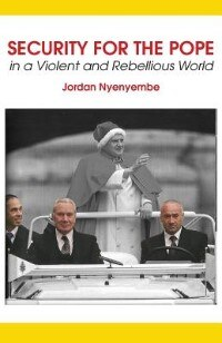 Security For The Pope. In A Violent And Rebellious World by Jordan Nyenyembe