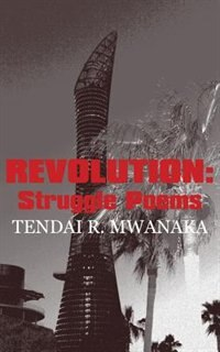 Revolution: Struggle Poems by Tendai R. Mwanaka