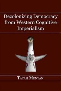 Decolonizing Democracy from Western Cognitive Imperialism by Tatah Mentan