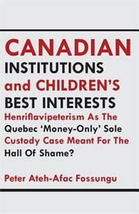Canadian Institutions And Children's Best Interests by Peter Ateh-Afac Fossungu