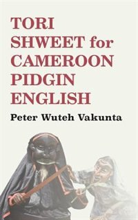 Tori Shweet for Cameroon Pidgin English by Peter Wuteh Vakunta