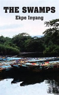 The Swamps by Ekpe Inyang