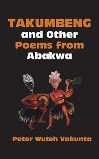 Takumbeng and Other Poems from Abakwa by Peter Wuteh Vakunta